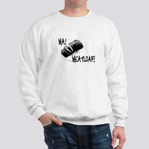 Ma Meatloaf! Sweatshirt